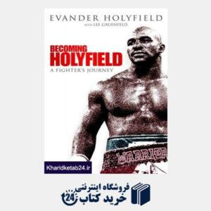 کتاب Becoming Holyfield: A Fighter's Journey