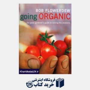 کتاب Going Organic: The  Good Gardener's  Guide to Getting It Right