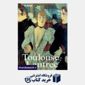 کتاب Henri de Toulouse-Lautrec: Life and  Work (Art in Focus (Konemann))