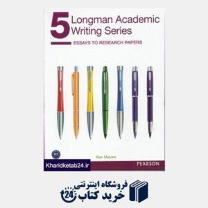 کتاب (Longman Academic Writing Series 5 (Essays to Research Papers