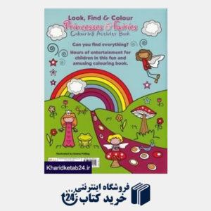 کتاب Look Find & Colour Princesses & Fairies