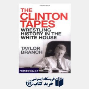 کتاب The Clinton Tapes:  Wrestling History in the White House
